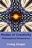 Singer, Irving: Modes of Creativity: Philosophical Perspectives