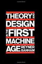 Theory and Design in the First Machine Age…