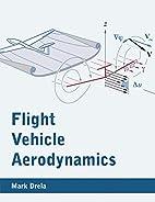 Flight Vehicle Aerodynamics by Mark Drela