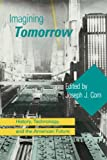 Corn, Joseph J.: Imagining Tomorrow: History, Technology, and the American Future