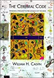 Calvin, William H.: The Cerebral Code: Thinking a Thought in the Mosaics of the Mind