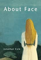 About Face by Jonathan Cole
