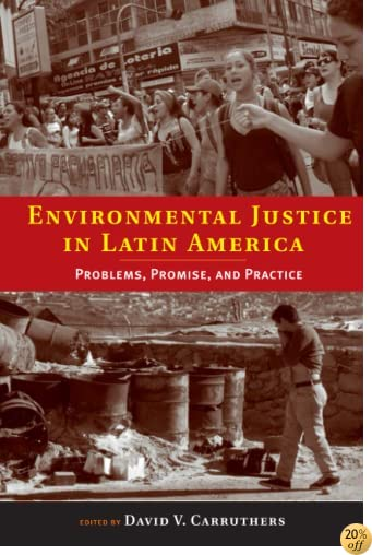 Environmental Justice in Latin America: Problems, Promise, and Practice (Urban and Industrial Environments)