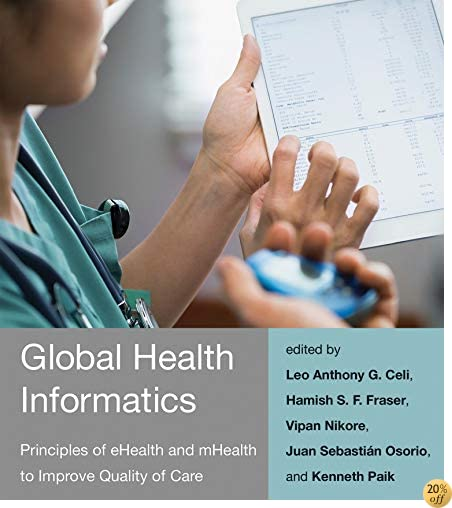 Global Health Informatics: Principles of eHealth and mHealth to Improve Quality of Care (MIT Press)