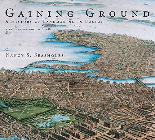gaining-ground-a-history-of-landmaking-in-boston-mit-press