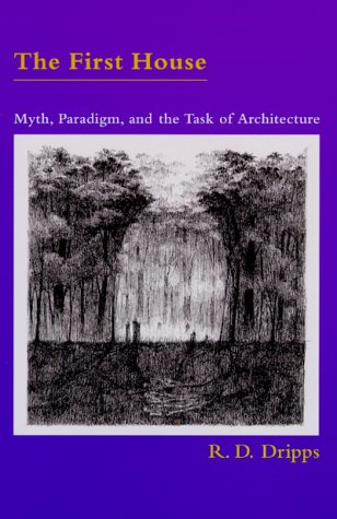 the-first-house-myth-paradigm-and-the-task-of-architecture