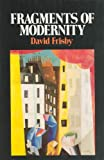 Frisby, David: Fragments of Modernity: Theories of Modernity in the Work of Simmel, Kracauer, and Benjamin