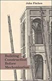 Fitchen, John: Building Construction Before Mechanization