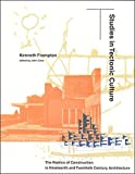 Frampton, Kenneth: Studies in Tectonic Culture: The Poetics of Construction in Nineteenth and Twentieth Century Architecture