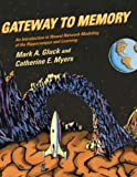 Gluck, Mark A.: Gateway to Memory: An Introduction to Neural Network Modeling of the Hippocampus and Learning