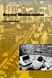 Hirschhorn, Larry: Beyond Mechanization: Work and Technology in a Post-Industrial Age