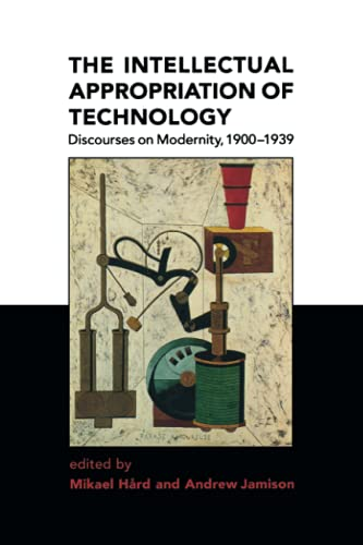 the-intellectual-appropriation-of-technology-discourses-on-modernity-1900-1939