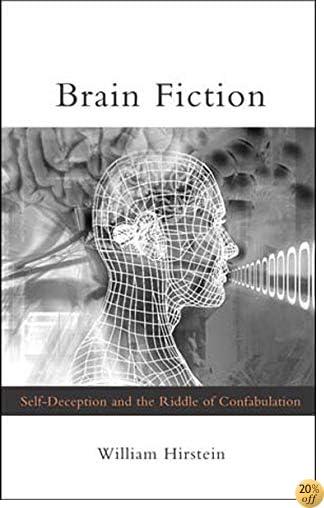 Brain Fiction: Self-Deception and the Riddle of Confabulation (Philosophical Psychopathology)