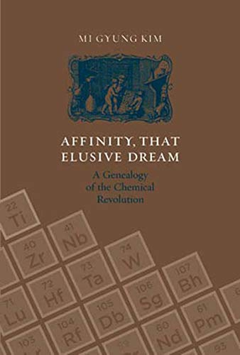 affinity-that-elusive-dream-a-genealogy-of-the-chemical-revolution-transformations-studies-in-the-history-of-science-and-technology