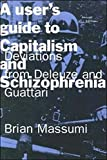 Massumi, Brian: A User's Guide to Capitalism and Schizophrenia: Deviations from Deleuze and Guattari