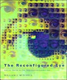 Mitchell, William J.: The Reconfigured Eye: Visual Truth in the Post-Photographic Era