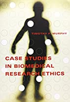Case Studies in Biomedical Research Ethics…