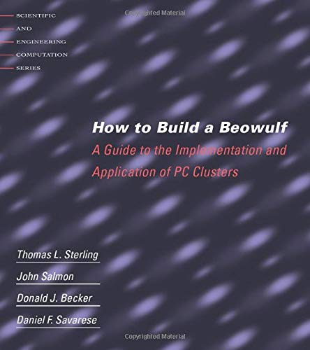 how-to-build-a-beowulf-a-guide-to-the-implementation-and-application-of-pc-clusters-scientific-and-engineering-computation