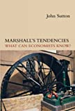 Sutton, John: Marshall's Tendencies: What Can Economists Know?