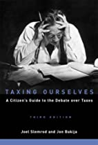 Taxing Ourselves, 3rd Edition: A Citizen's…