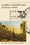 Alexander Tzonis: Classical Architecture: The Poetics of Order
