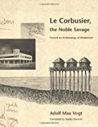 Le Corbusier, the Noble Savage: Toward an…
