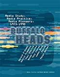 Weibel, Peter: Buffalo Heads: Media Study, Media Practice, Media Pioneers, 1973-1990