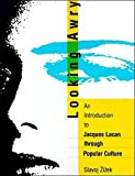 Zizek, Slavoj: Looking Awry: An Introduction to Jacques Lacan Through Popular Culture