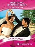 Colter, Cara: Her Royal Wedding Wish (Mills & Boon Largeprint Romance)