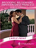 Donald, Robyn: Brooding Billionaire, Impoverished Princess (Mills & Boon Largeprint Romance)