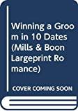 Colter, Cara: Winning a Groom in 10 Dates (Mills & Boon Largeprint Romance)