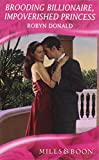 Donald, Robyn: Brooding Billionaire, Impoverished Princess (Mills & Boon Hardback Romance)