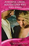 Donald, Robyn: Powerful Greek, Housekeeper Wife (Mills & Boon Hardback Romance)