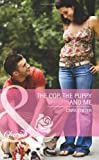 Colter, Cara: The Cop, the Puppy and Me (Harlequin Large Print (Unnumbered Hardcover))