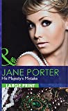 Porter, Jane: His Majesty's Mistake. Jane Porter (Mills & Boon Largeprint Romance)