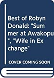 "Donald, Robyn: Best of Robyn Donald: "" Summer at Awakopu "" , "" Wife in Exchange """