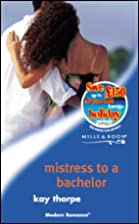 Mistress to a Bachelor by Kay Thorpe