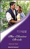 DEBORAH HALE: THE ELUSIVE BRIDE (HISTORICAL ROMANCE S.)