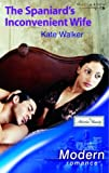 KATE WALKER: THE SPANIARD'S INCONVENIENT WIFE (MODERN ROMANCE S.)