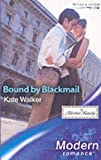 Kate Walker: Bound by Blackmail (Modern Romance)
