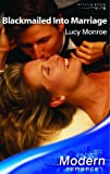 Lucy Monroe: Blackmailed into Marriage (Modern Romance)