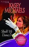Michaels, Kasey: Shall We Dance? (Super Historical Romance)