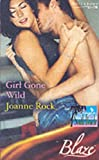 Rock, Joanne: Girl Gone Wild (Blaze Romance)