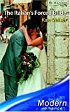 Kate Walker: The Italian's Forced Bride (Modern Romance)