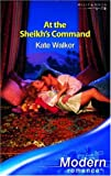 Kate Walker: At the Sheikh's Command (Modern Romance)