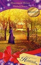 Housemaid Heiress by Elizabeth Beacon