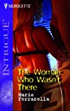 Marie Ferrarella: The Woman Who Wasn't There (Silhouette Intrigue) (Silhouette Intrigue)