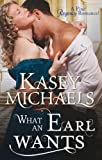 Michaels, Kasey: What An Earl Wants