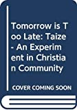 Moore, Peter: Tomorrow is Too Late: Taize - An Experiment in Christian Community