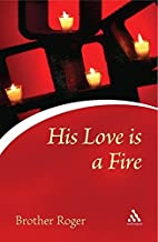 His Love Is a Fire by Frère Roger